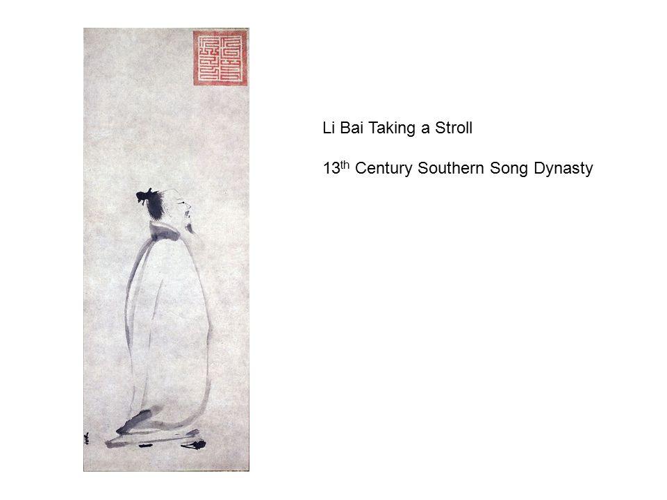 Li Bai Taking a Stroll 13 th Century Southern Song Dynasty