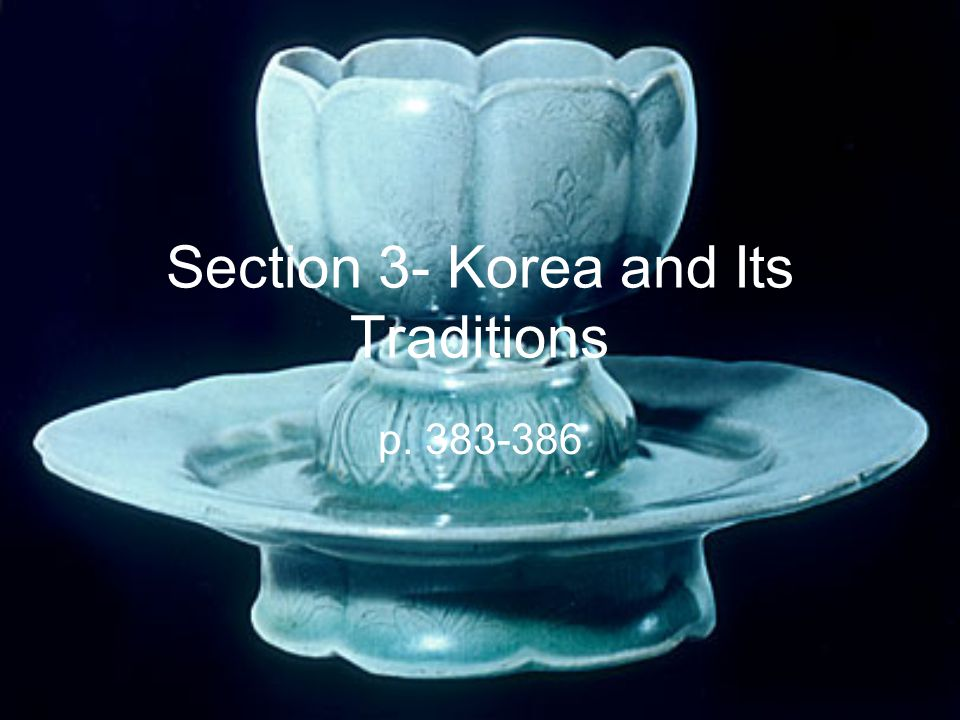 Section 3- Korea and Its Traditions p. 383-386