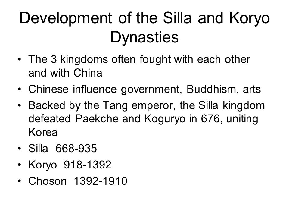 Development of the Silla and Koryo Dynasties The 3 kingdoms often fought with each other and with China Chinese influence government, Buddhism, arts B