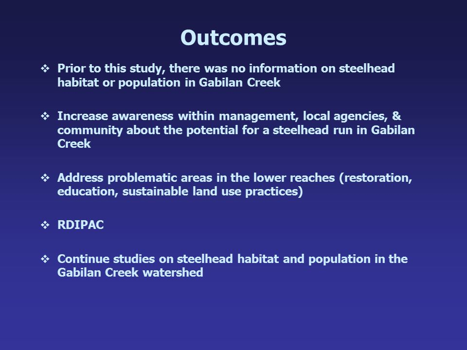 Outcomes vPrior to this study, there was no information on steelhead habitat or population in Gabilan Creek vIncrease awareness within management, loc
