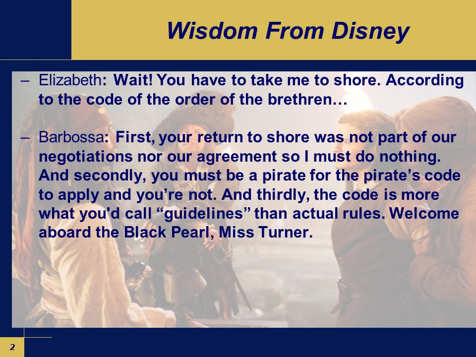 2 Wisdom From Disney –Elizabeth: Wait.You have to take me to shore.