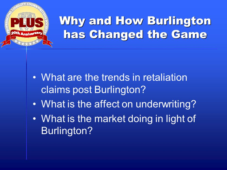 Why and How Burlington has Changed the Game What are the trends in retaliation claims post Burlington.