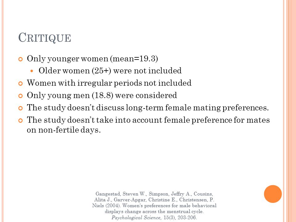 C RITIQUE Only younger women (mean=19.3) Older women (25+) were not included Women with irregular periods not included Only young men (18.8) were considered The study doesn't discuss long-term female mating preferences.