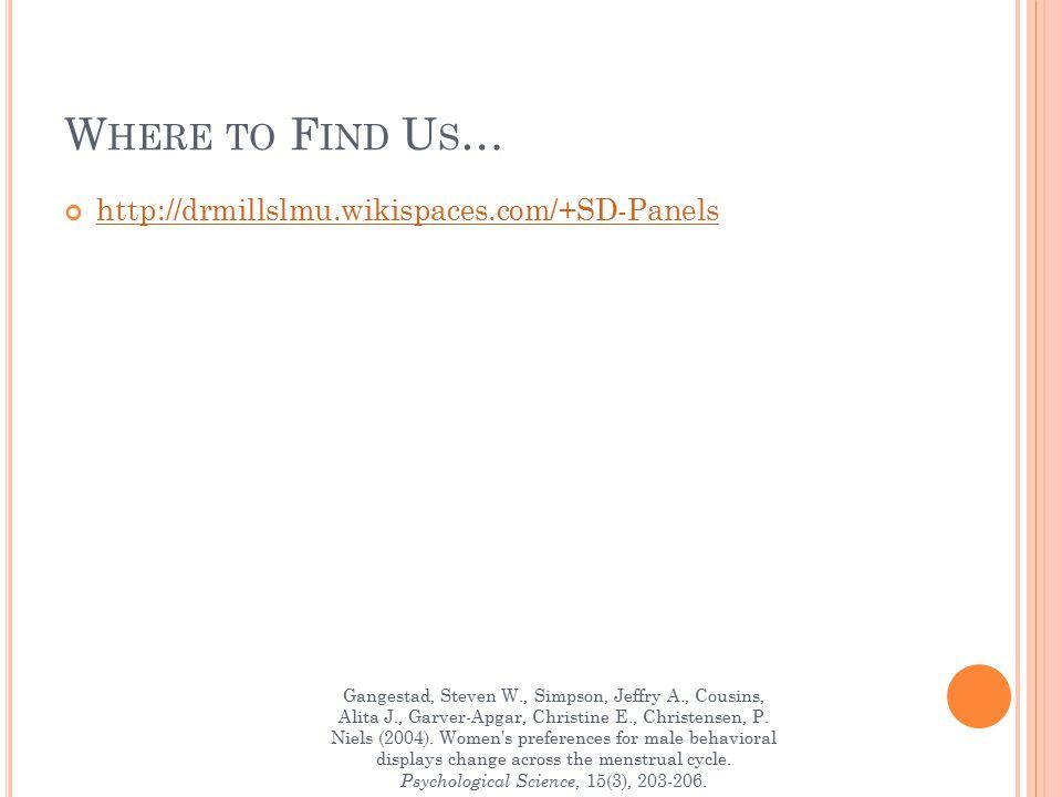W HERE TO F IND U S … http://drmillslmu.wikispaces.com/+SD-Panels Gangestad, Steven W., Simpson, Jeffry A., Cousins, Alita J., Garver-Apgar, Christine E., Christensen, P.