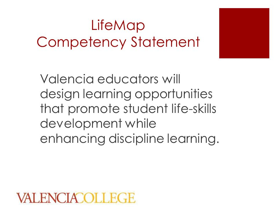 LifeMap Competency Statement Valencia educators will design learning opportunities that promote student life-skills development while enhancing discip