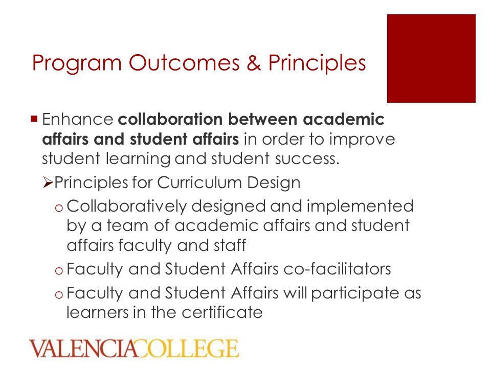 Program Outcomes & Principles  Enhance collaboration between academic affairs and student affairs in order to improve student learning and student success.