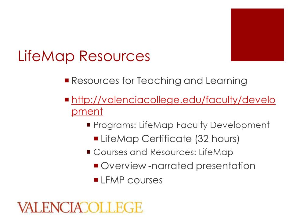 LifeMap Resources  Resources for Teaching and Learning  http://valenciacollege.edu/faculty/develo pment http://valenciacollege.edu/faculty/develo pm
