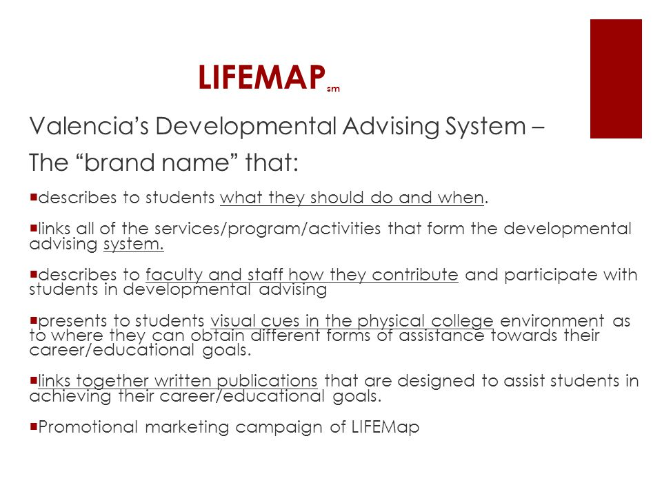 LIFEMAP sm Valencia's Developmental Advising System – The brand name that:  describes to students what they should do and when.