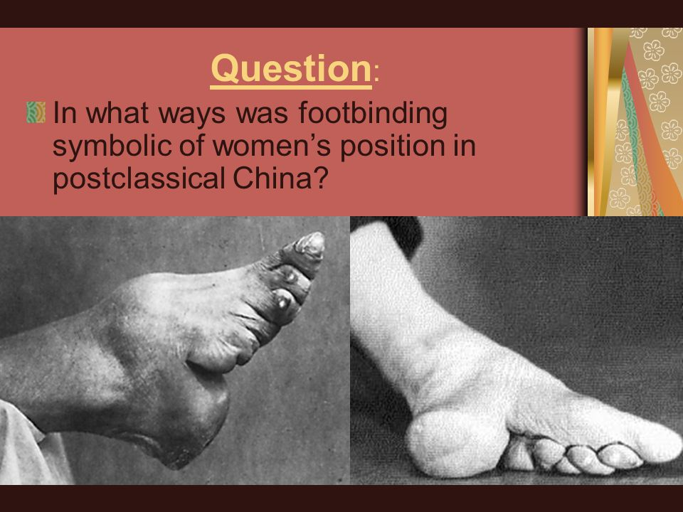 Question : In what ways was footbinding symbolic of women's position in postclassical China