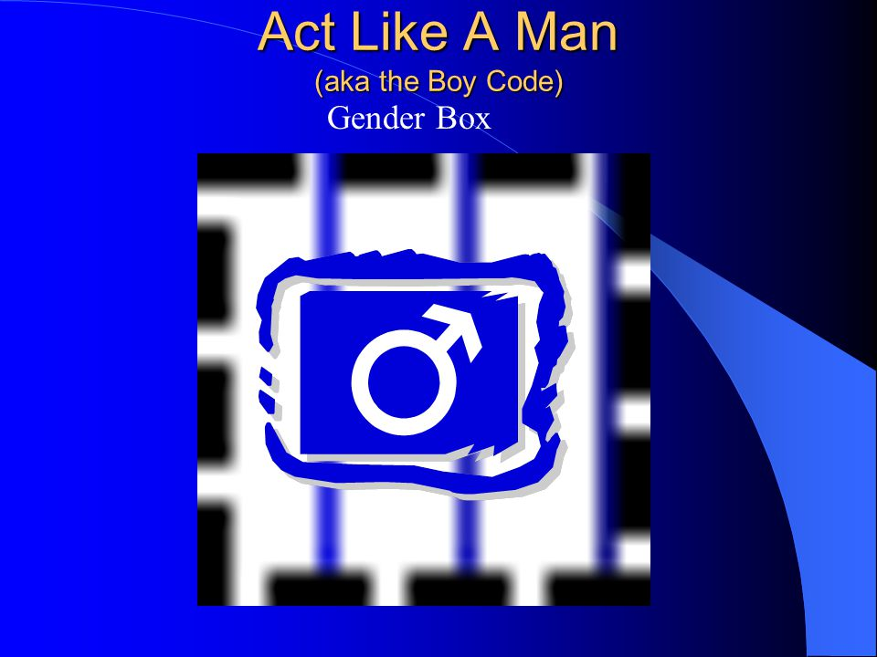 Act Like A Man (aka the Boy Code) Gender Box