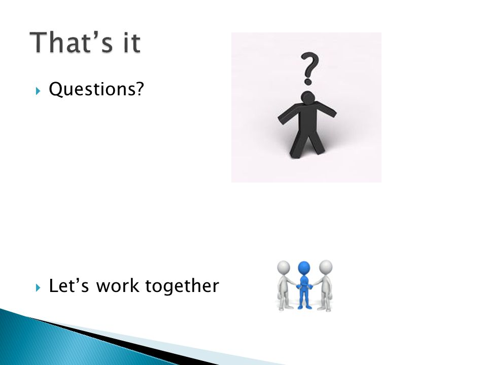  Questions?  Let's work together