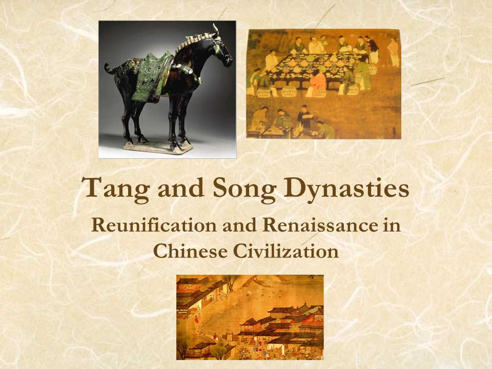 Tang and Song Dynasties Reunification and Renaissance in Chinese Civilization