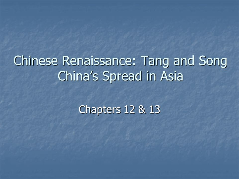 Chinese Renaissance: Tang and Song China's Spread in Asia Chapters 12 & 13