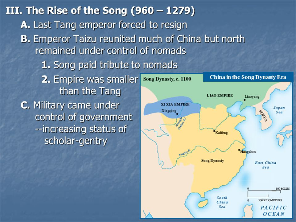 III.The Rise of the Song (960 – 1279) A. Last Tang emperor forced to resign B.