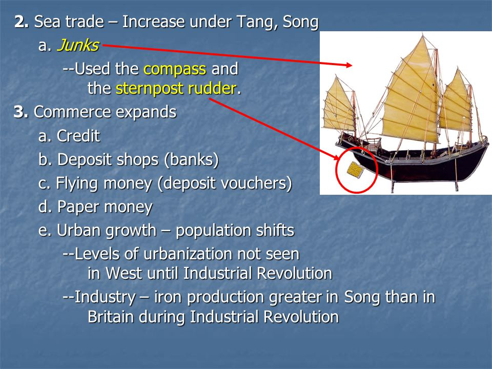 2.Sea trade – Increase under Tang, Song a. Junks --Used the compass and the sternpost rudder.