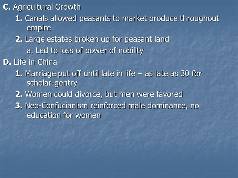C. Agricultural Growth 1. Canals allowed peasants to market produce throughout empire 2.