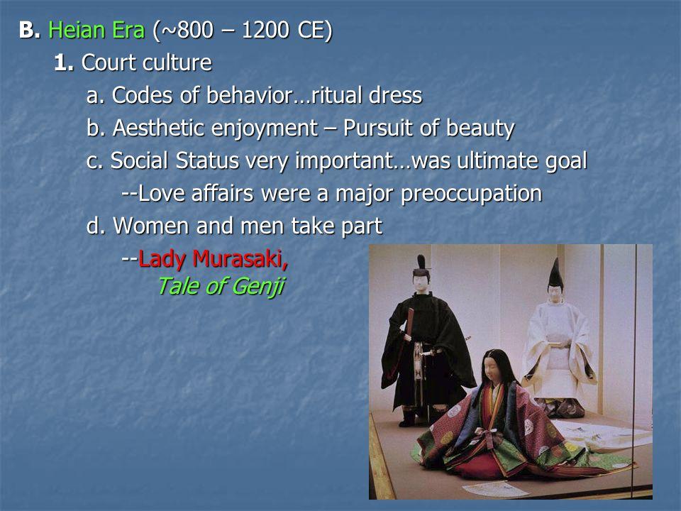B.Heian Era (~800 – 1200 CE) 1. Court culture a. Codes of behavior…ritual dress b.