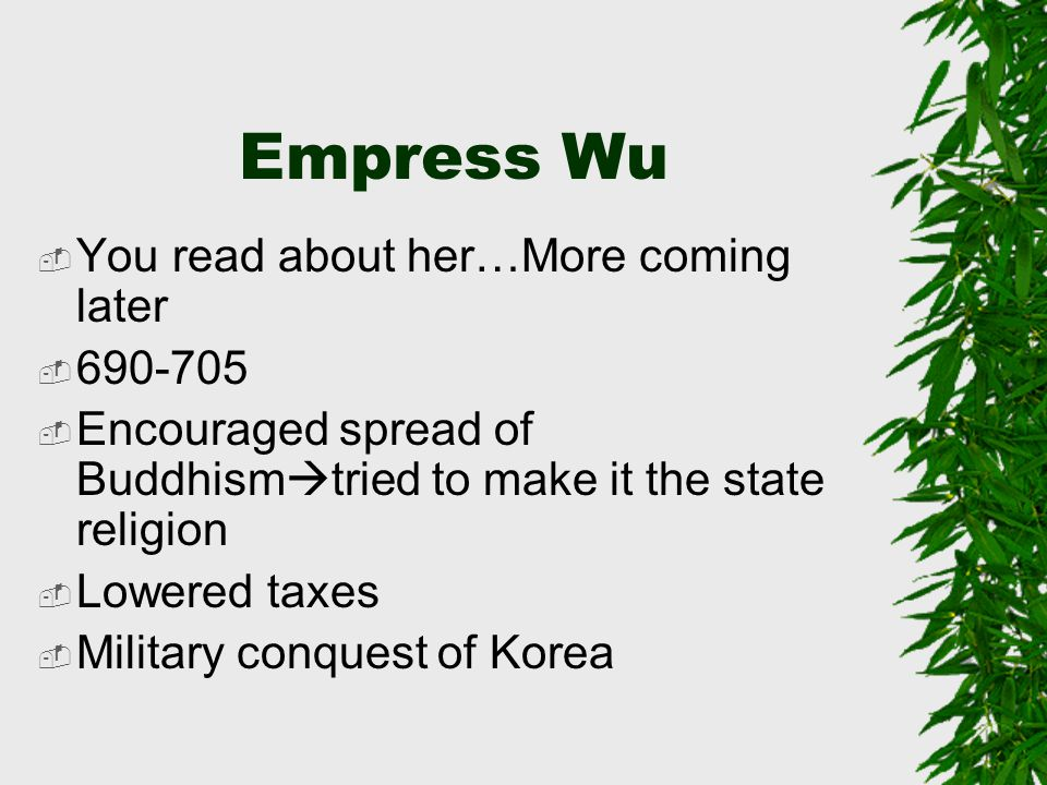 Empress Wu  You read about her…More coming later  690-705  Encouraged spread of Buddhism  tried to make it the state religion  Lowered taxes  Mi