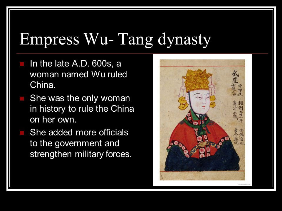 Empress Wu- Tang dynasty In the late A.D.600s, a woman named Wu ruled China.