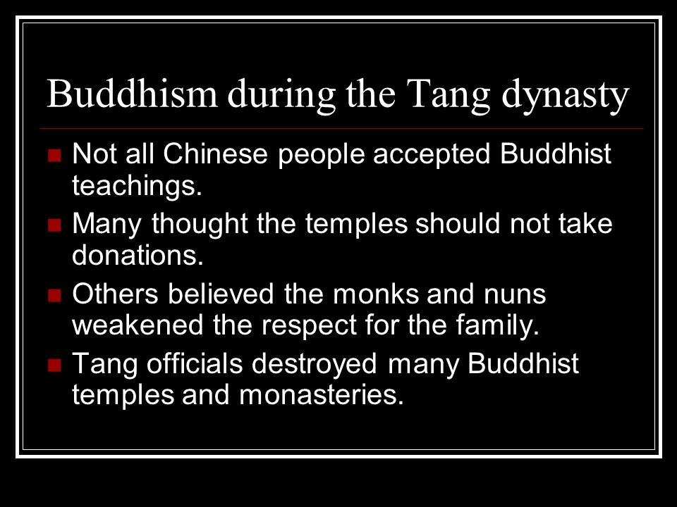 Buddhism during the Tang dynasty Not all Chinese people accepted Buddhist teachings.