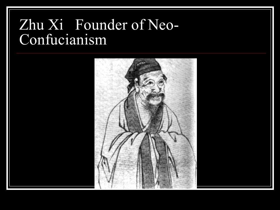 Zhu Xi Founder of Neo- Confucianism