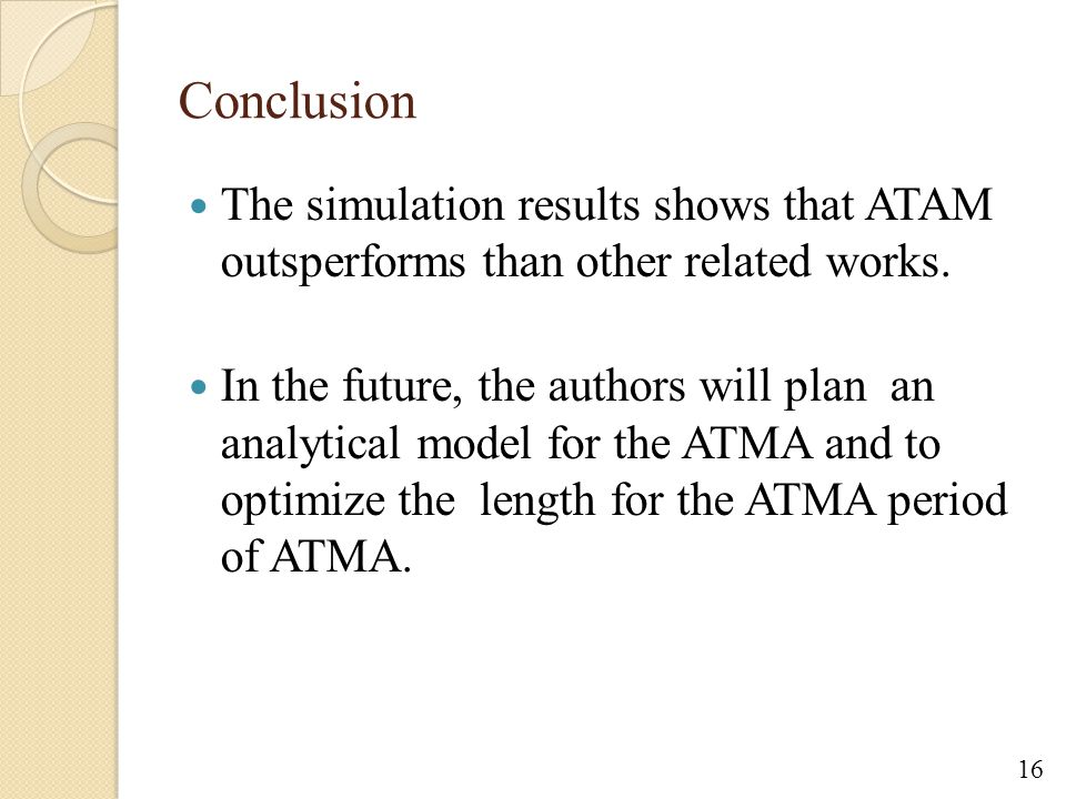Conclusion The simulation results shows that ATAM outsperforms than other related works.