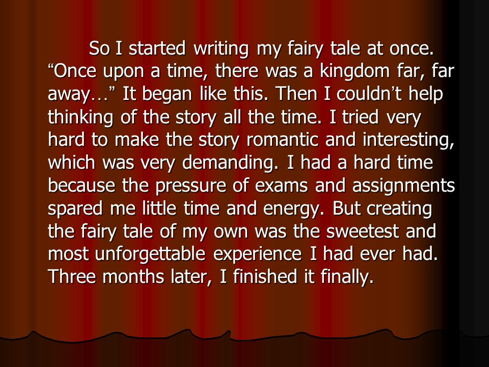 So I started writing my fairy tale at once.