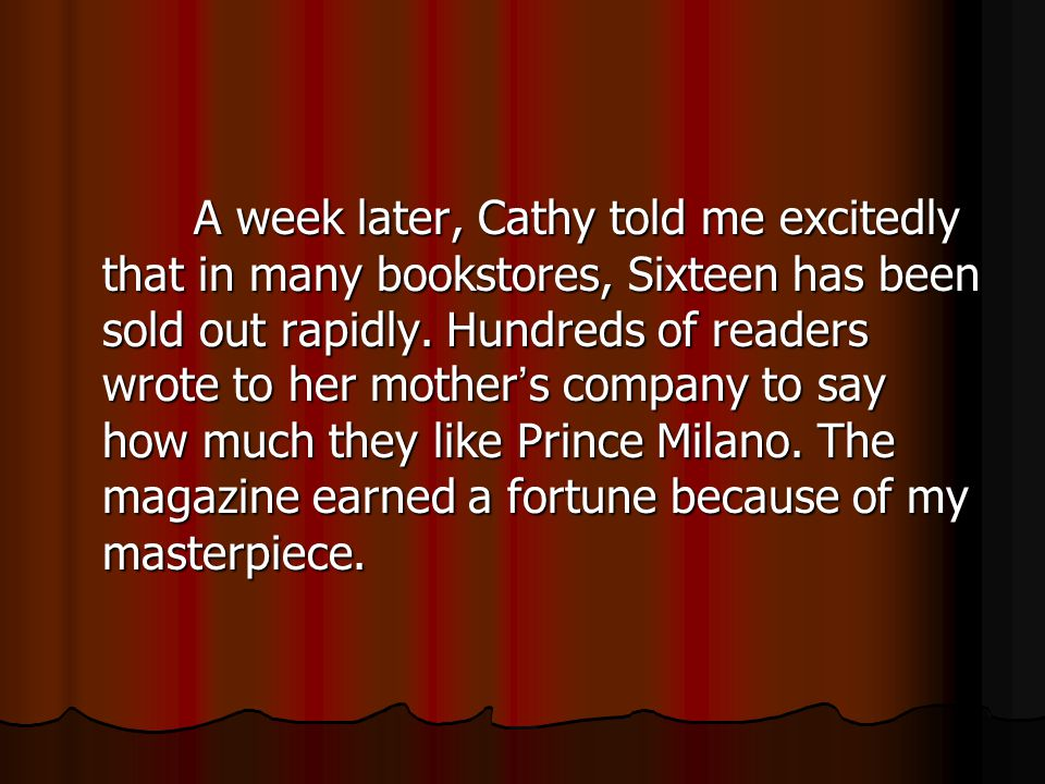 A week later, Cathy told me excitedly that in many bookstores, Sixteen has been sold out rapidly.