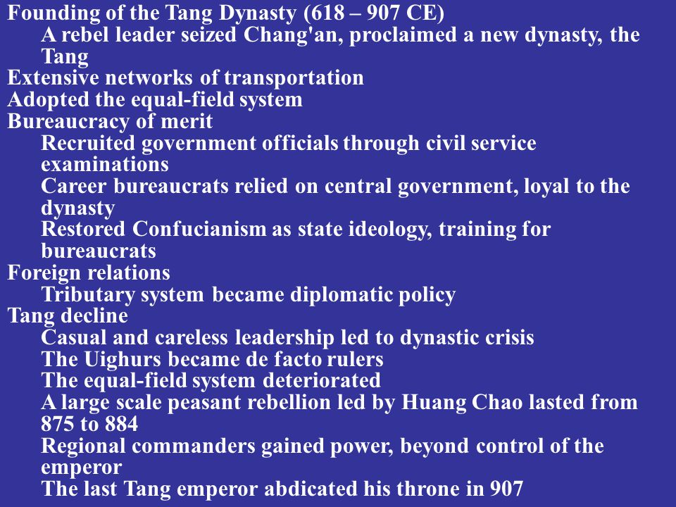 Founding of the Tang Dynasty (618 – 907 CE) A rebel leader seized Chang'an, proclaimed a new dynasty, the Tang Extensive networks of transportation Ad