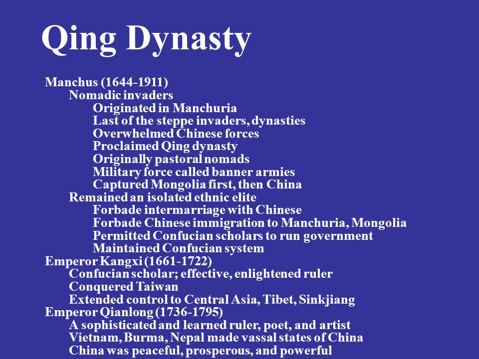 Manchus (1644-1911) Nomadic invaders Originated in Manchuria Last of the steppe invaders, dynasties Overwhelmed Chinese forces Proclaimed Qing dynasty