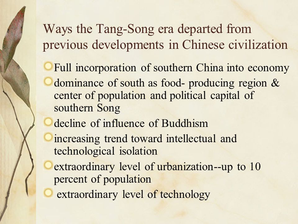 Ways the Tang-Song era departed from previous developments in Chinese civilization Full incorporation of southern China into economy dominance of sout