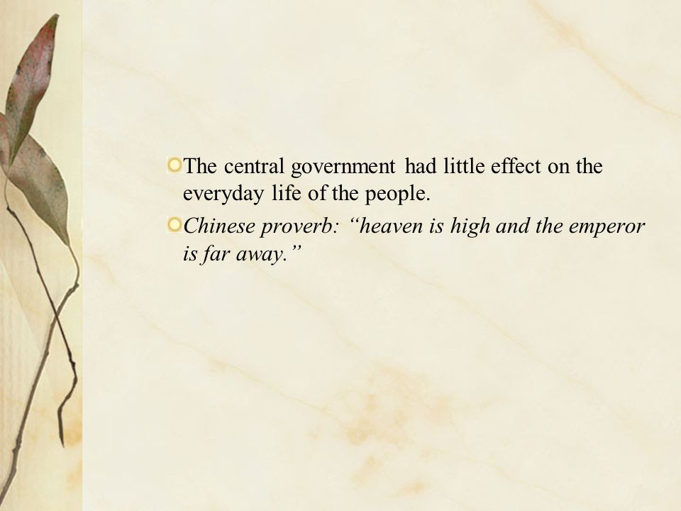 """The central government had little effect on the everyday life of the people. Chinese proverb: """"heaven is high and the emperor is far away."""""""