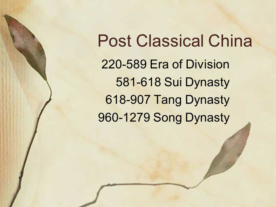 Post Classical China 220-589 Era of Division 581-618 Sui Dynasty 618-907 Tang Dynasty 960-1279 Song Dynasty