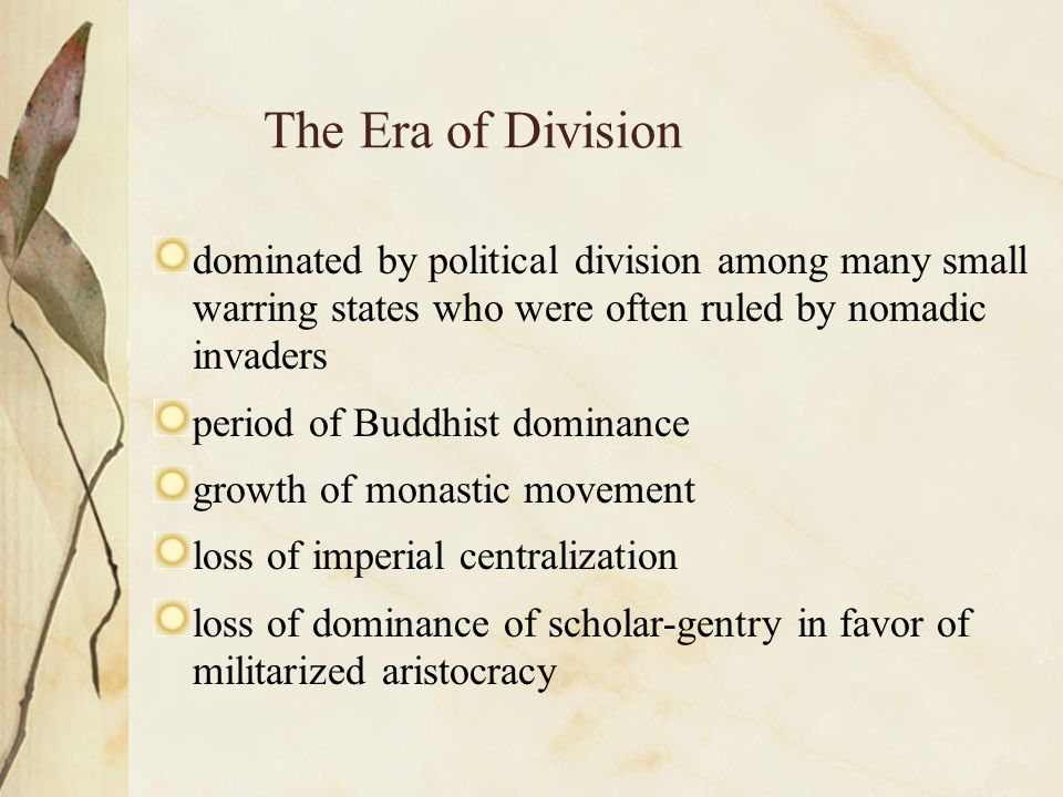 The Era of Division dominated by political division among many small warring states who were often ruled by nomadic invaders period of Buddhist domina