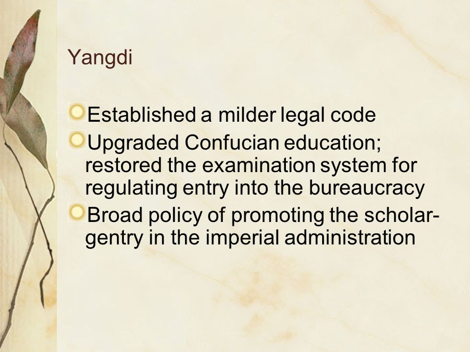 Yangdi Established a milder legal code Upgraded Confucian education; restored the examination system for regulating entry into the bureaucracy Broad p