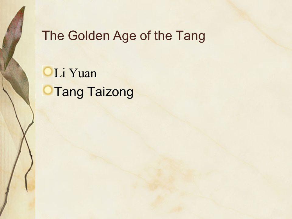 The Golden Age of the Tang Li Yuan Tang Taizong