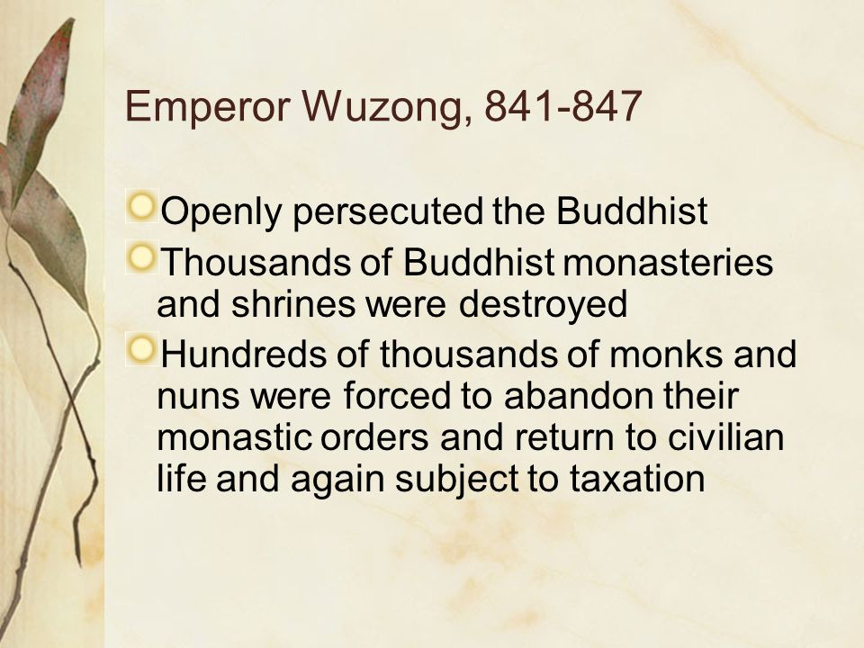 Emperor Wuzong, 841-847 Openly persecuted the Buddhist Thousands of Buddhist monasteries and shrines were destroyed Hundreds of thousands of monks and