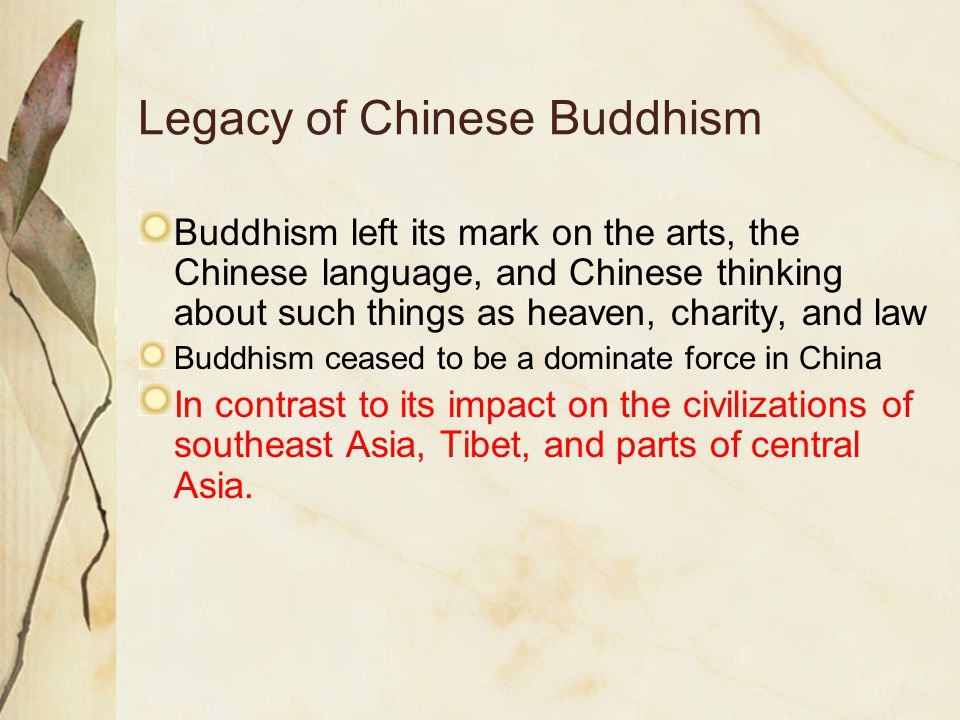Legacy of Chinese Buddhism Buddhism left its mark on the arts, the Chinese language, and Chinese thinking about such things as heaven, charity, and la