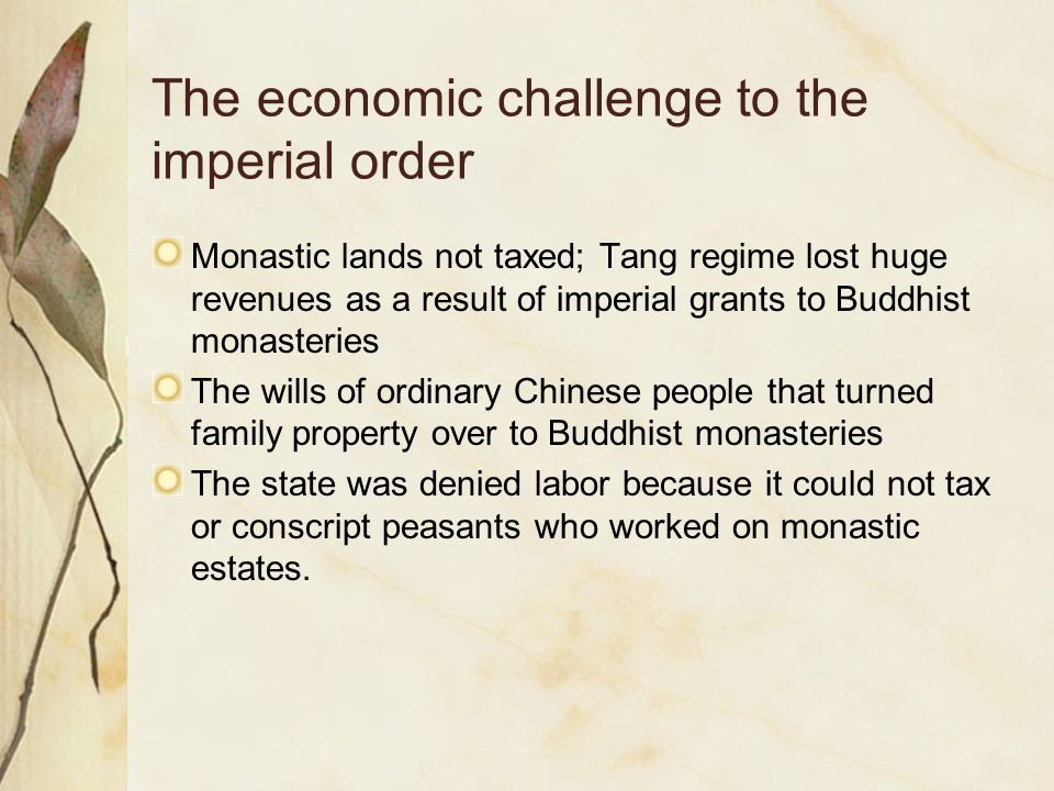 The economic challenge to the imperial order Monastic lands not taxed; Tang regime lost huge revenues as a result of imperial grants to Buddhist monas