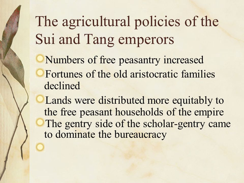 The agricultural policies of the Sui and Tang emperors Numbers of free peasantry increased Fortunes of the old aristocratic families declined Lands we
