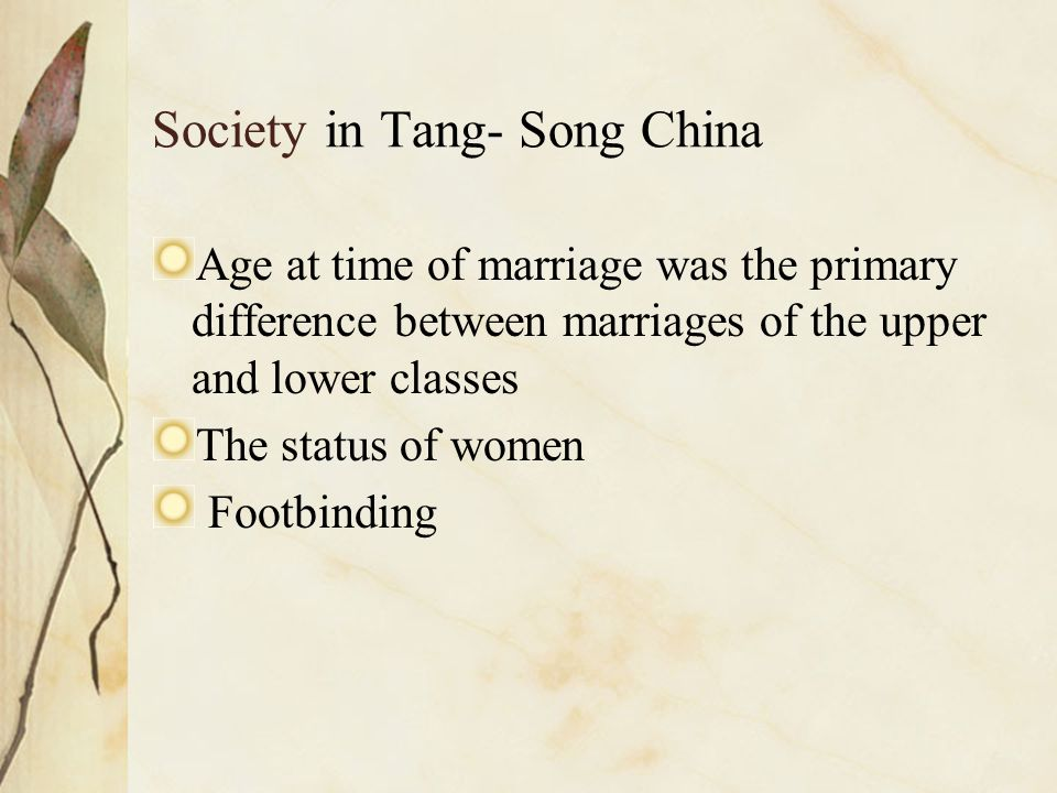 Society in Tang- Song China Age at time of marriage was the primary difference between marriages of the upper and lower classes The status of women Fo