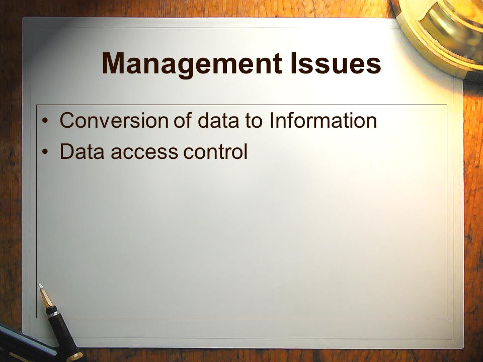 Management Issues Conversion of data to Information Data access control