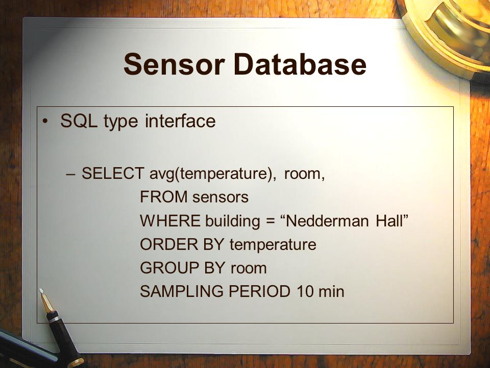 """Sensor Database SQL type interface –SELECT avg(temperature), room, FROM sensors WHERE building = """"Nedderman Hall"""" ORDER BY temperature GROUP BY room S"""