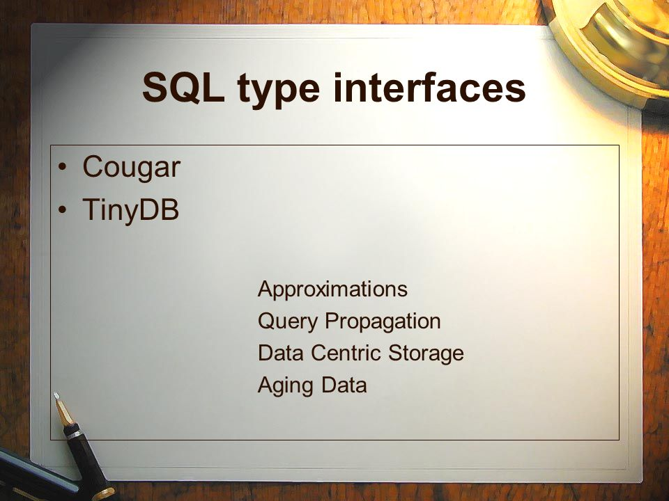SQL type interfaces Cougar TinyDB Approximations Query Propagation Data Centric Storage Aging Data