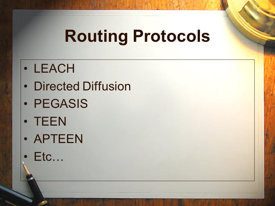 Routing Protocols LEACH Directed Diffusion PEGASIS TEEN APTEEN Etc…