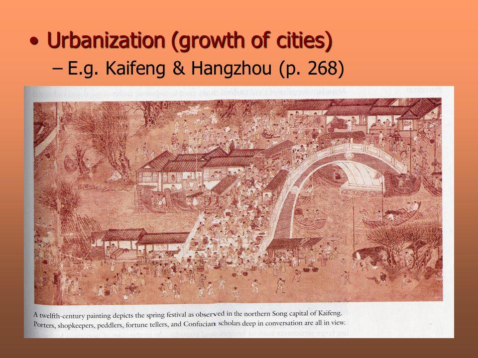 Urbanization (growth of cities)Urbanization (growth of cities) –E.g. Kaifeng & Hangzhou (p. 268)