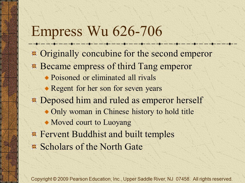 Empress Wu 626-706 Originally concubine for the second emperor Became empress of third Tang emperor Poisoned or eliminated all rivals Regent for her s