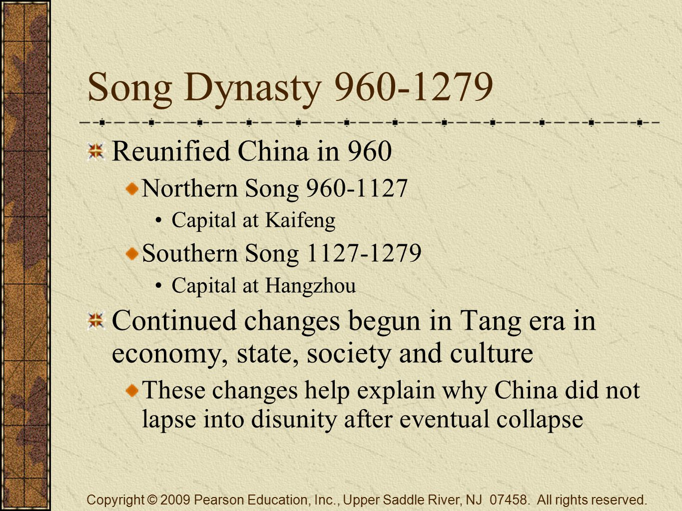 Song Dynasty 960-1279 Reunified China in 960 Northern Song 960-1127 Capital at Kaifeng Southern Song 1127-1279 Capital at Hangzhou Continued changes b