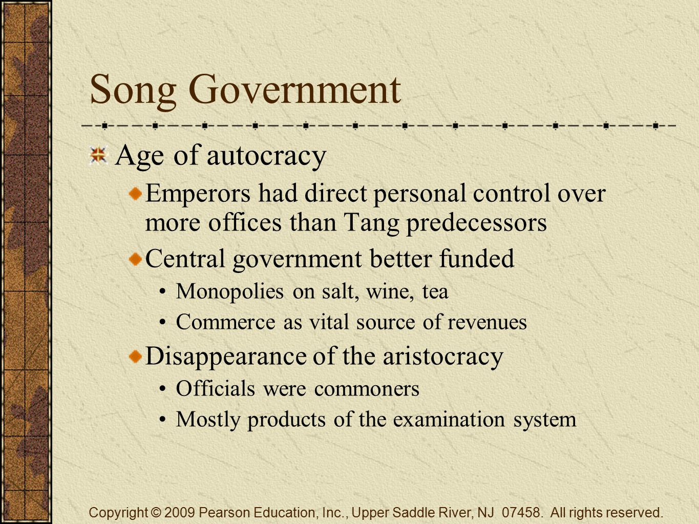 Song Government Age of autocracy Emperors had direct personal control over more offices than Tang predecessors Central government better funded Monopo