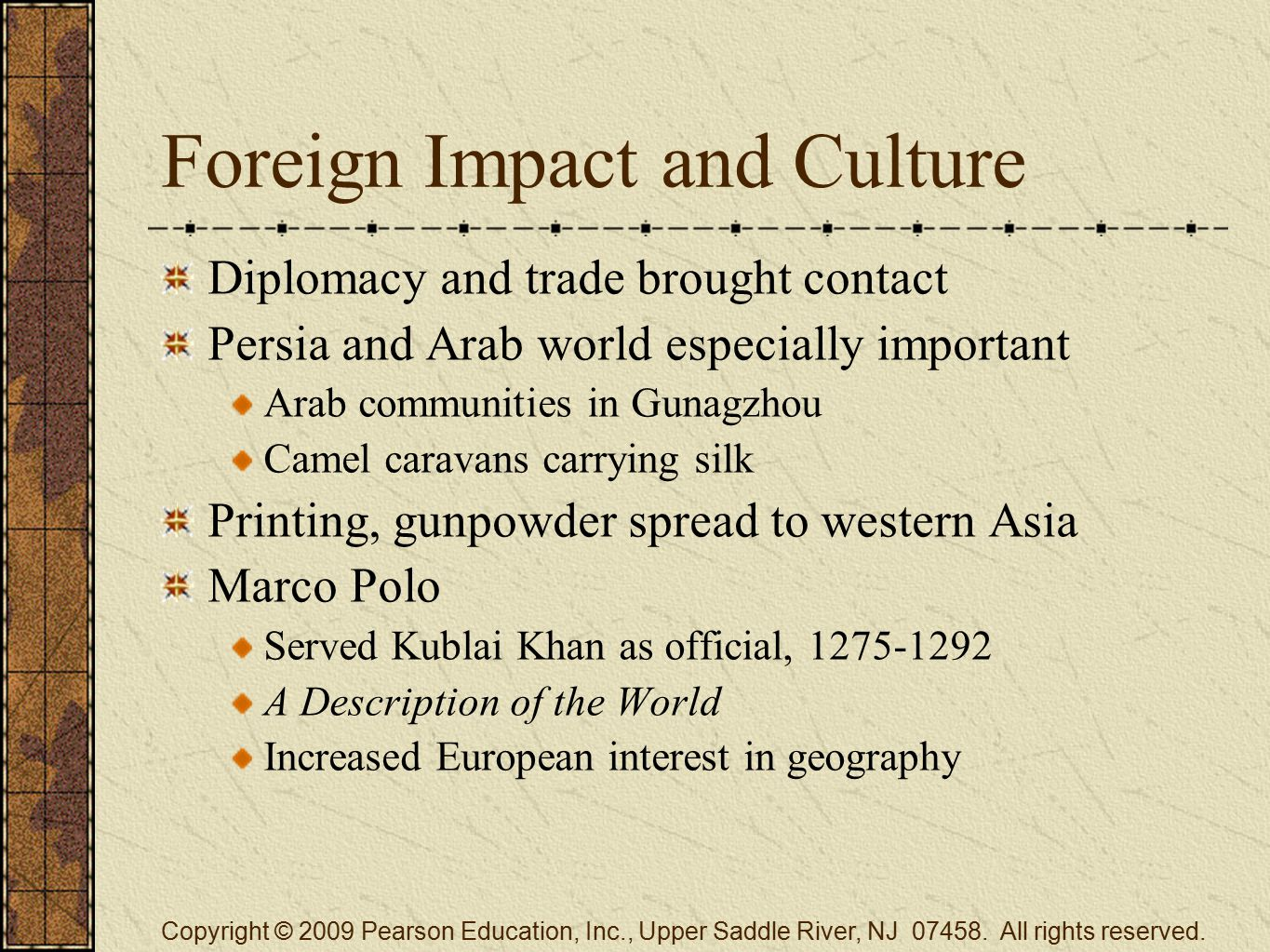 Foreign Impact and Culture Diplomacy and trade brought contact Persia and Arab world especially important Arab communities in Gunagzhou Camel caravans